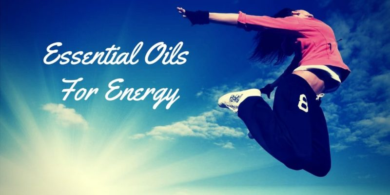 Essential Oils For Energy –  Re-Energize Yourself With Miraculous Essential Oils For Energy