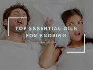 Top Essential Oils for Snoring: Review, Recipes and Tips