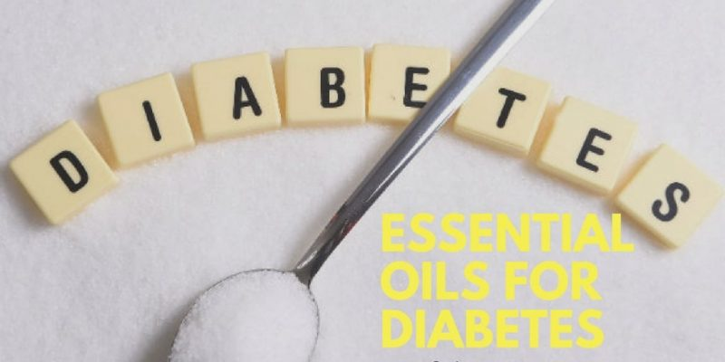 Essential Oils For Diabetes Treatment, Recipes, and Tips